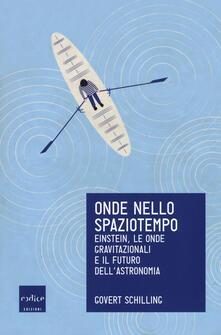 Onde nello spaziotempo. Einstein, le onde gravitazionali e il futuro dell'astronomia - Govert Schilling - copertina