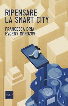 Ripensare la smart city - Francesca Bria,Evgeny Morozov - copertina