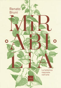 Mirabilia. La botanica nascosta nell'arte - Renato Bruni - copertina