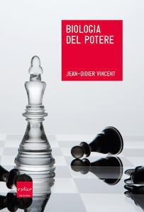 Biologia del potere - Jean-Didier Vincent - copertina