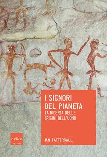 I signori del pianeta. La ricerca delle origini dell'uomo - Ian Tattersall - copertina