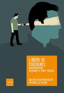 Liberi di crederci. Informazione, internet e post-verità - Walter Quattrociocchi,Antonella Vicini - ebook