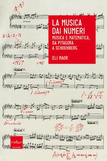 La musica dai numeri. Musica e matematica da Pitagora a Schoenberg - A. Gewurz Daniele,Eli Maor - ebook