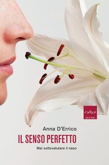 Il senso perfetto. Mai sottovalutare il naso - Anna D'Errico - copertina