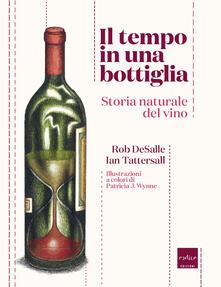 Il tempo in una bottiglia. Storia naturale del vino - Ian Tattersall,Rob DeSalle - copertina