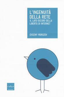 L' ingenuità della rete. Il lato oscuro della libertà di internet - Evgeny Morozov - copertina