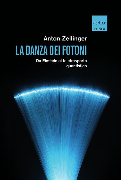 La danza dei fotoni. Da Einstein al teletrasporto quantistico - Anton Zeilinger - copertina