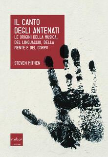 Il canto degli antenati. Le origini della musica, del linguaggio, della mente e del corpo - Steven Mithen - copertina