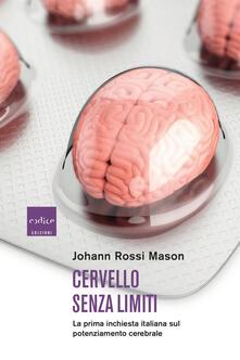 Cervello senza limiti. La prima inchiesta italiana sul potenziamento cerebrale - Johann Rossi Mason - copertina