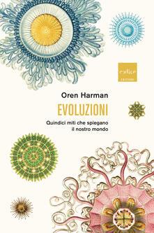 Evoluzioni. Quindici miti che spiegano il nostro mondo - Oren Harman - copertina
