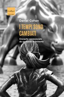 I tempi sono cambiati. Cronache appassionate da un mondo in fermento - Daniel Cohen,Chiara Perona - ebook