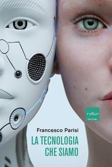 La tecnologia che siamo - Francesco Parisi - copertina