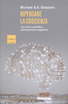 Ripensare la coscienza. Una teoria scientifica dell'esperienza soggettiva - Michael S. A. Graziano - copertina