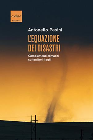 L' equazione dei disastri. Cambiamenti climatici su territori fragili
