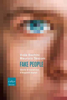 Fake people. Storie di social bot e bugiardi digitali - Viola Bachini,Maurizio Tesconi - copertina