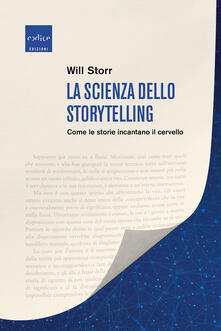 La scienza dello storytelling. Come le storie incantano il cervello - Will Storr - copertina
