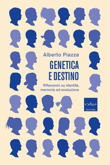 Genetica e destino. Riflessioni su identità, memoria ed evoluzione - Alberto Piazza - copertina