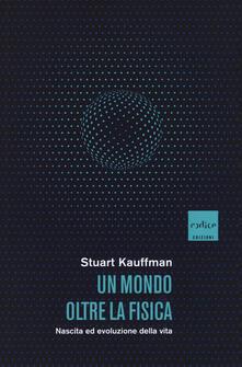 Un mondo oltre la fisica. Nascita ed evoluzione della vita - Stuart Kauffman - copertina