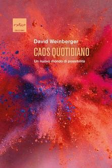 Caos quotidiano. Un nuovo mondo di possibilità - David Weinberger - copertina