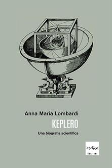 Keplero. Una biografia scientifica - Anna Maria Lombardi - copertina
