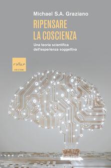 Ripensare la coscienza. Una teoria scientifica dell'esperienza soggettiva - Silvio Ferraresi,Michael S. A. Graziano - ebook