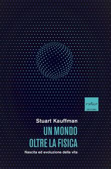 Un mondo oltre la fisica. Nascita ed evoluzione della vita - Stuart Kauffman,Silvio Ferraresi - ebook