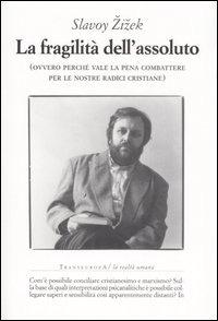La La fragilità dell'assoluto (ovvero perché vale la pena combattere per le nostre radici cristiane) - Zizek Slavoj - wuz.it