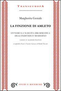 La finzione di Amleto ovvero la nascita drammatica dell'individuo moderno. Saggio su Kassner politico