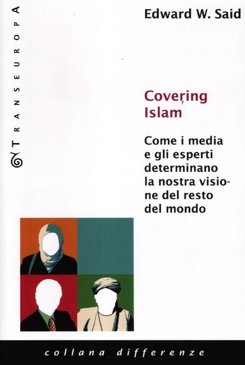 Covering Islam. Come i media e gli esperti determinano la nostra visione del resto del mondo