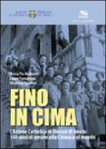 Fino in cima. L'Azione Cattolica Italiana in diocesi di Imola: 140 anni di amore alla Chiesa e al mondo
