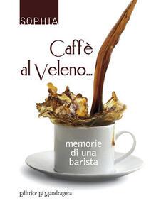 Caffè al veleno... Memorie di una barista