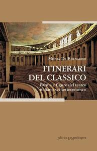Itinerari del classico. Forme e figure del teatro italiano sei-settecenctesco