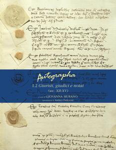 Autographa. Vol. 1\2: Giuristi, giudici e notai (sec. XII-XV).
