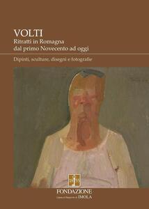 Volti. Ritratti in Romagna dal primo Novecento ad oggi. Dipinti, sculture, disegni e fotografie. Ediz. illustrata