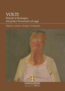 Camfeed.it Volti. Ritratti in Romagna dal primo Novecento ad oggi. Dipinti, sculture, disegni e fotografie. Ediz. illustrata Image