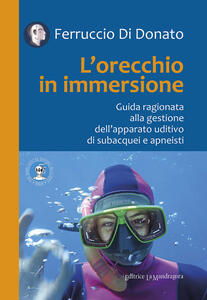 L' orecchio in immersione. Guida ragionata alla gestione dell'apparato uditivo di subacquei e apneisti