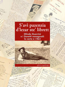 S'avì pazenzia d'lezar ste' librett. Olindo Guerrini e i sonetti romagnoli: le carte e i libri