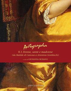 Autographa. Vol. 2\1: Donne, sante e madonne (da Matilde di Canossa ad Artemisia Gentileschi).
