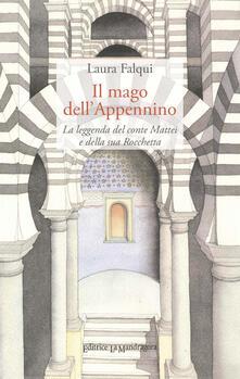 Il mago dell'Appennino. La leggenda del conte Mattei e della sua Rocchetta - Laura Falqui - copertina