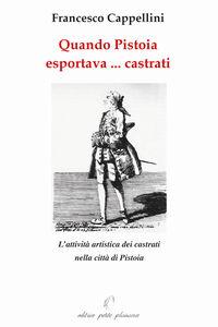 Quando Pistoia esportava... virtuosi. L'attività artistica dei castrati nella città di Pistoia