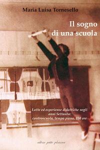 Il sogno di una scuola. Lotte ed esperienze didattiche negli anni Settanta: controscuola, tempo pieno, 150 ore. Con DVD