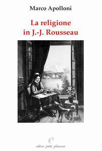 La religione in Jean-Jacques Rousseau - Marco Apolloni - copertina