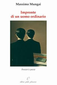 Impronte di un uomo ordinario. Pensieri e poesie - Mungai Massimo - wuz.it
