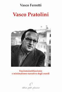 Vasco Pratolini. Fascismo, antifascismo e minimalismo narrativo degli esordi