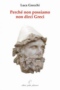 Perché non possiamo non dirci greci. In appendice: «in difesa di Socrate, Platone ed Aristotele»