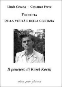 Filosofia della verità e della giustizia. Il pensiero di Karel Kosík