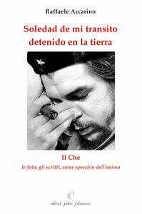 Soledad de mi transito detenido en la tierra. Il Che: le foto, gli scritti come specchio dell'anima