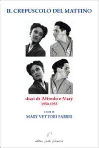 Il crepuscolo del mattino. Diari di Alfredo e Mary. 1950-1953
