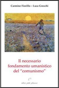 Il necessario fondamento umanistico del «comunismo» - Carmine Fiorillo,Luca Grecchi - copertina