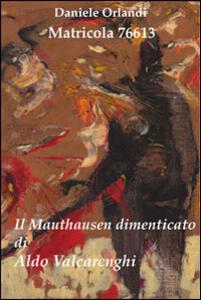 Matricola 76613. Il Mauthausen dimenticato di Aldo Valcarenghi - Daniele Orlandi - copertina